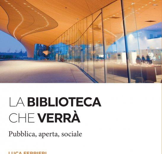 La biblioteca che verrà di Luca Ferrieri. Note e riflessioni (1 parte)